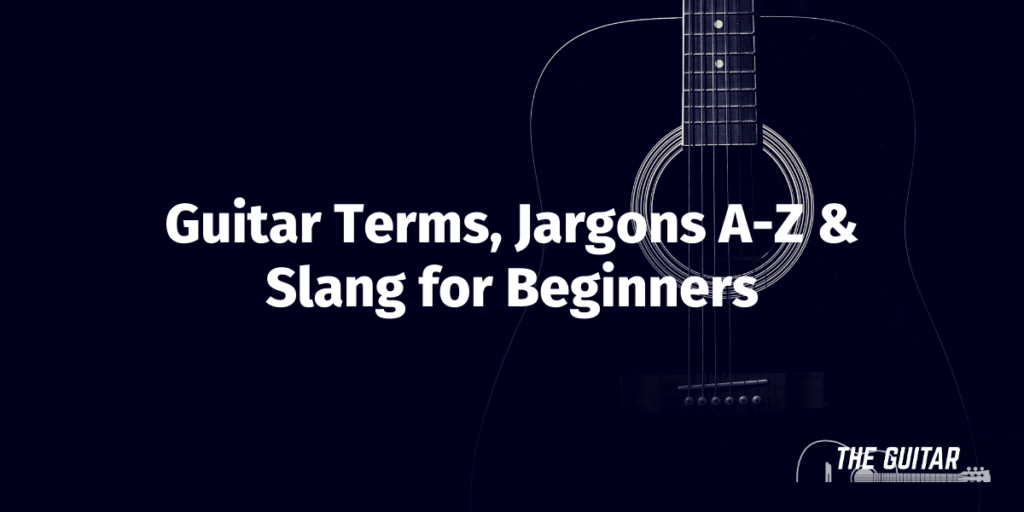 Complete Guitar Terms Jargons A Z Explained 1024x512 - Complete Guitar Terms & Jargons A-Z Explained | Beginners Glossary