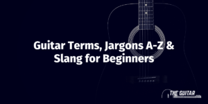 Complete Guitar Terms & Jargons A-Z Explained